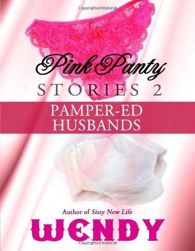 Pink Panty Stories 2: Adult Sissy Baby Girls in Panties and Diapers: Volume 7 (Pamper-ed Husbands)