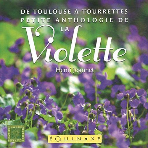 Petite anthologie de la violette : De Toulouse à Tourrettes par Henri Joannet