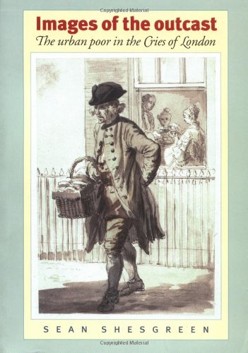 Images of the Outcast: The Urban Poor in the Cries of London from the Sixteenth to the Nineteenth Century