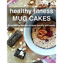 Healthy fitness mugcakes: 34 amazing delicious and original recipes for quick and healthy cakes (English Edition)