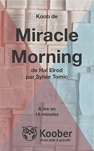 Rsum de Miracle Morning de Hal Elrod par Sylvie Tomic: Lisez Miracle Morning en seulement 15 minutes (Koobs t. 138)