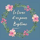 Le Livre d'or pour Baptême: Livre d'or de mon Baptême | bébé enfant fille garçon | le bel album | idee cadeau | accessoires decoration...