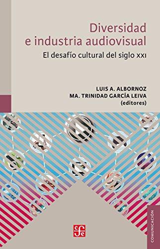 Diversidad e industrias audiovisuales. El desafío cultural del siglo XXI por Luis A. Albornoz