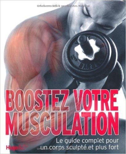 Boostez votre musculation : Le guide complet pour un corps sculpté et plus fort de Len Williams,Derek Groves,Glen Thurgood ( 22 avril 2010 )