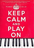 Music Sales Keep calm and play on Livre de musique contenant 22 partitions de piano dont certaines de Yann Tiersen, Yiruma et Ludovico Einaudi (langue française non-garantie)