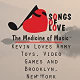 Kevin Loves Army Toys, Video Games and Brooklyn, New York