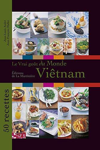 Le Vrai goût du monde / Viêtnam. 50 recettes