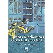 Plantas medicinais: memória da ciência no Brasil (Portuguese Edition)