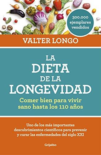 La dieta de la longevidad: Comer bien para vivir sano hasta los 110 años par Valter Longo