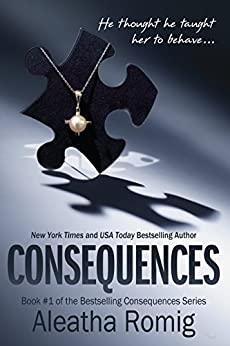 Consequences: Book 1 of the Consequences Series (English Edition) di [Romig, Aleatha]