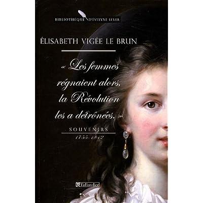 Souvenirs 1755-1842 : Les Femmes régnaient alors, la Révolution les a détrônées