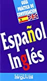Guía de conversación español-inglés (GUÍAS DE CONVERSACIÓN)