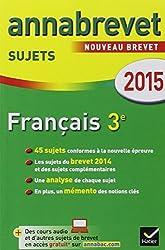 Annales Annabrevet 2015 Français: sujets du brevet (non corrigés)