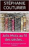Jolis Mots au fil des siècles...: Anthologie de littérature générale Volume 1