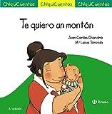 Te Quiero Un Montón (Castellano - A Partir De 3 Años - Cuentos - Chiquicuentos)