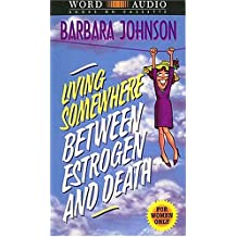 Living Somewhere Between Estrogen and Death: For Women Only (Word Audio Books on Cassette)