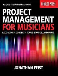Project Management for Musicians: Recordings, Performances, Tours, Studios and More (Music Business: Project Management)