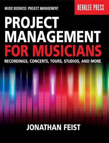 Project Management for Musicians: Recordings, Performances, Tours, Studios & More (Music Business: Project Management) por Jonathan Feist