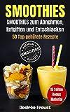 Smoothies: Smoothies zum Abnehmen, Die Top 50 der leckersten Smoothie Rezepte. Fit und Schlank mit Smoothies + BONUS Material