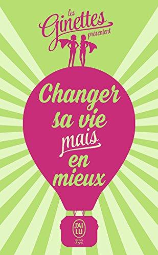 Changer sa vie mais en mieux: Le petit précis des micro-choses de la vie à saisir pour être heureuse ! (J'ai lu Bien-être)