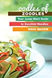 Oodles of Zoodles: Your Jumpstart Guide to Zucchini Noodles