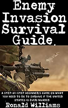 Descargar Epub Gratis Enemy Invasion Survival Guide: A Step-By-Step Beginner's Guide On What You Need To Do To Survive If The United States Is Ever Invaded