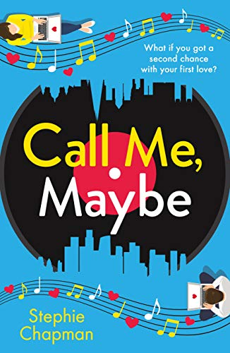 Call Me, Maybe: A hilarious, uplifting romcom with a love story that will make you swoon by [Chapman, Stephie]