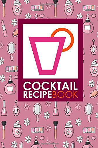 Cocktail Recipe Book: Blank Mixed Drink Recipe Journal, Cocktail Recipes Organizer for Non-Alcoholic, Alcoholic, Virgin Drinks, Cute Beauty Shop Cover (Cute Cocktail)