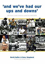 And We've Had Our Ups and Downs: 100 Years - Leeds United and Leeds City 1905-2005