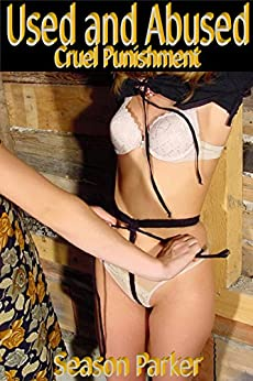 Used and Abused - Cruel Punishment Female Domination Female Submission (English Edition) par [Parker, Season]