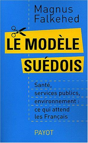 Le Modèle suédois : Santé, Services publics, Environnement, ce qui attend les Français