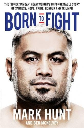 born-to-fight-the-bestselling-story-of-ufc-champion-mark-hunt-the-real-life-rocky