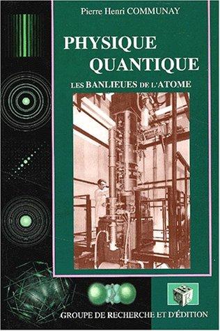 Physique quantique : Les banlieues de l'atome par Pierre-Henri Communay