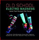 Old School Electro Madness: Jams That Rocked