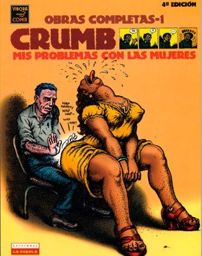 Crumb Obras Completas/Crumb Complete Comic: Mis Problemas Con Las Mujeres/My Problems With Women