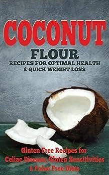 Coconut: Coconut Flour Recipes for Optimal Health & Quick Weight Loss: Gluten Free Recipes for Celiac Disease, Gluten Sensitivities & Paleo Free Diets ... gluten free cookbook) (English Edition) von [Rose, Emma]
