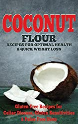 Coconut: Coconut Flour Recipes for Optimal Health & Quick Weight Loss: Gluten Free Recipes for Celiac Disease, Gluten Sensitivities & Paleo Free Diets ... gluten free cookbook) (English Edition)