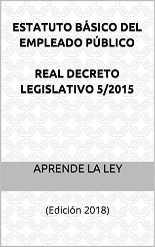 Estatuto Básico del Empleado Público Real Decreto Legislativo 5/2015: (Edición 2018)