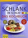 Schlank-im-Schlaf - das Kochbuch: 150 Insulin-Trennkost-Rezepte für morgens, mittags, abends