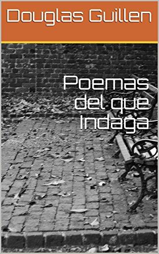 Poemas del que Indaga por Douglas Guillen