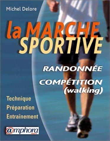 La marche sportive : Randonnée, compétition (walking)