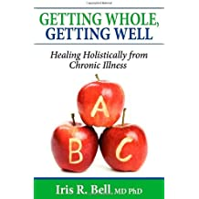 Getting Whole, Getting Well: Healing Holistically from Chronic Illness by Iris R Bell (2008-11-01)