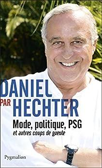 Daniel par Hechter: Mode, politique, PSG et autres coups de gueule par [Hechter, Daniel]