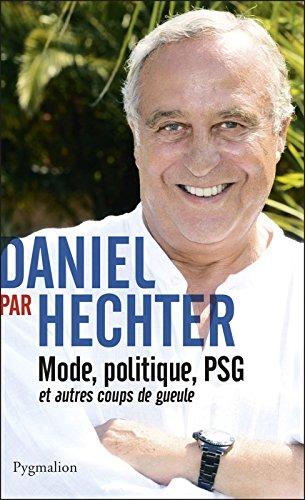 Daniel par Hechter: Mode, politique, PSG et autres coups de gueule par Daniel Hechter