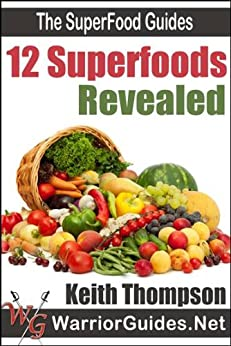 12 Superfoods Revealed (The Superfood Guides) (English Edition) di [Thompson, Keith]