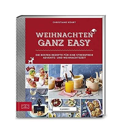 Weihnachten Ganz Easy Die Besten Rezepte Fr Eine Stressfreie Advents Und Weihnachtszeit Yummy