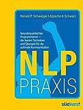NLP Praxis: Neurolinguistisches Programmieren - die besten Techniken und Übungen