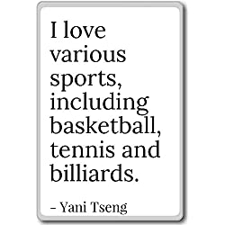 I love various sports, including basketball, ten... - Yani Tseng - quotes fridge magnet, White - Calamità da frigo