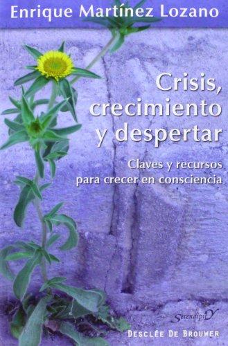 Descargar Libro Crisis, Crecimiento Y Despertar. Claves Y Recursos Para Crecer En Consciencia (Serendipity) de Enrique Martínez Lozano