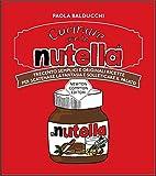 Scarica Libro Cucinare con la Nutella Trecento semplici e originali ricette per scatenare la fantasia e solleticare il palato (PDF,EPUB,MOBI) Online Italiano Gratis